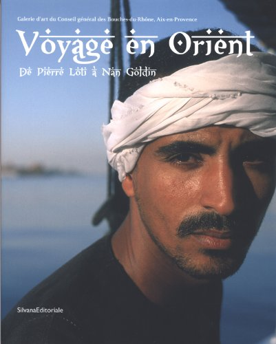Voyage to the Orient: From Delacroix to Nan Goldin (English and French Edition)