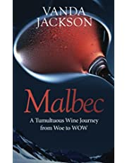 Malbec - A Tumultuous Wine Journey from Woe to WOW: A book for wine lovers about Argentine Malbec's Rise to Acclaim