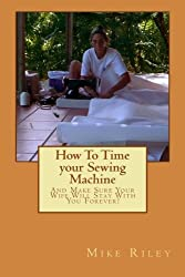 How To Time your Sewing Machine: And Make Sure Your Wife Will Stay With You Forever!