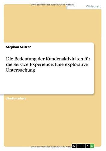 Die Bedeutung Der Kundenaktivitaten Fur Die Service Experience. Eine Explorative Untersuchung (German Edition) PDF