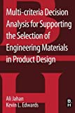 Multi-Criteria Decision Analysis for Supporting the Selection of Engineering Materials in Product Design, Jahan, Ali and Edwards, Kevin L., 0080993869