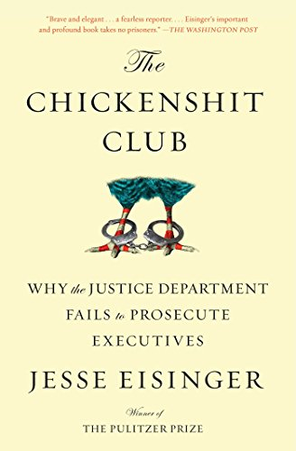 The Chickenshit Club Why the Justice Department Fails to Prosecute Executives [Eisinger, Jesse] (Tapa Blanda)