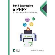 Zend Expressive e PHP 7: Uma união poderosa para a criação de APIs (Portuguese Edition)