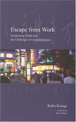 Download Escape from Work: Freelancing Youth and the Challenge to Corporate Japan (Japanese Society Series) PDF