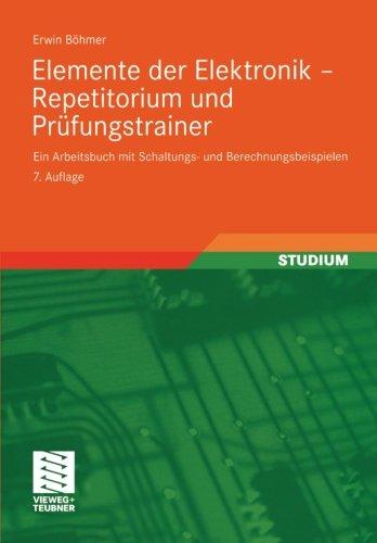 Elemente der Elektronik - Repetitorium und Prfungstrainer: Ein Arbeitsbuch mit Schaltungs- und Berechnungsbeispielen (German Edition)