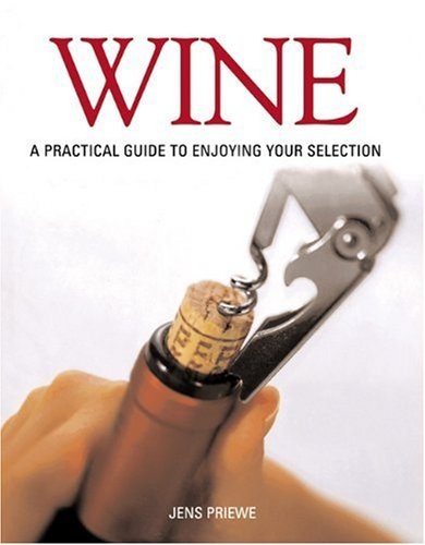 Wine: A Practical Guide to Enjoying Your Selection by Jens Priewe