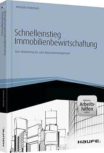 Schnelleinstieg Immobilienbewirtschaftung- inkl. Arbeitshilfen online: Vom Mietvertrag bis zum Reparaturmanagement (Haufe Fachbuch)
