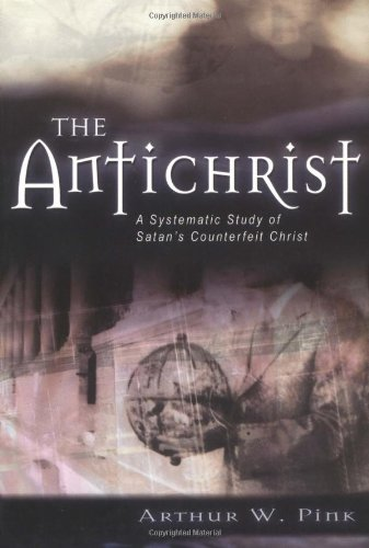 The Antichrist: A Systematic Study of Satan's Counterfeit Christ (Kregel Reprint Library)