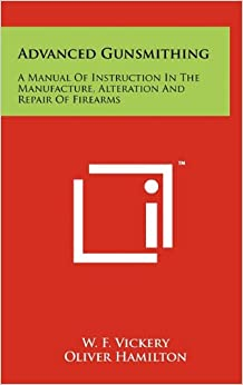 Advanced Gunsmithing: A Manual of Instruction in the Manufacture, Alteration and Repair of Firearms