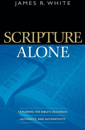 Scripture Alone: Exploring The Bible'S