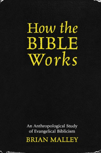 How the Bible Works: An Anthropological Study of Evangelical Biblicism (Cognitive Science of Religion)