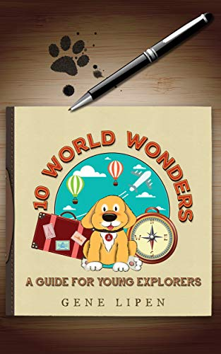 10 World Wonders: A Guide For Young Explorers by Gene Lipen