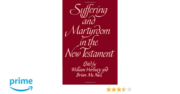 suffering and martyrdom in the new testament mcneil brian horbury william