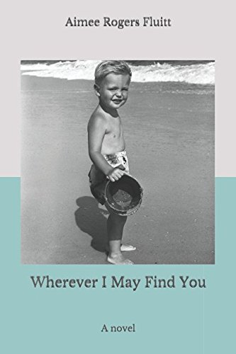 Wherever I May Find You: A novel