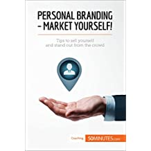 Personal Branding - Market Yourself!: Tips to sell yourself and stand out from the crowd (Coaching)