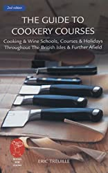 The Guide to Cookery Courses: Cooking & Wine Schools, Courses & Holidays Throughout the British Isles & Further Afield: Cookin and Wine Schools, ... the British Isles and Further Afield