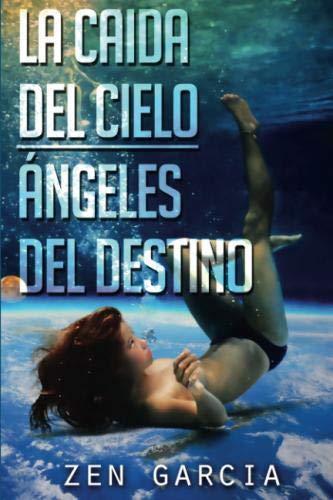 LA CAÍDA DEL CIELO: ÁNGELES DEL DESTINO (Spanish Edition)