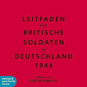Leitfaden für britische Soldaten in Deutschland 1944 Hörbuch