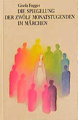 Die Spiegelung der zwölf Monatstugenden im Märchen: Ein Übungsbuch für den Jahreslauf