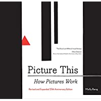 Picture This 25th Anniversary Edition: How Pictures Work