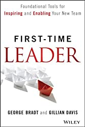 First-Time Leader: Foundational Tools for Inspiring and Enabling Your New Team