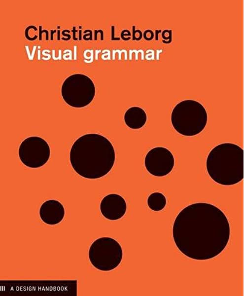 Visual Grammar A Design Handbook Visual Design Book For Designers Book On Visual Communication Design Briefs Leborg Christian 9781568985817 Amazon Com Books