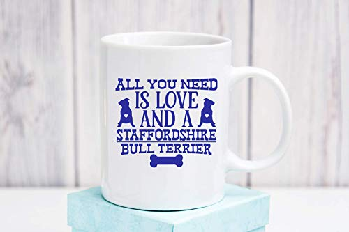 All You Need is Love and A Staffordshire Bull Terrier Ceramic Coffee Mug Funny Pet Owners Gift Cup 11 oz