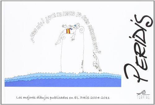 Descargar Libro Los Mejores Dibujos Publicados En El País. 2004-2011 Jose Maria Perez Gonzalez- Peridis