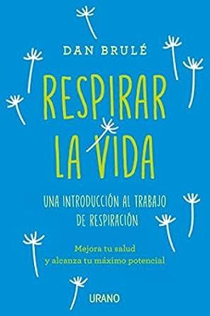 Respirar la vida (Spanish Edition)