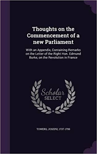 Book Thoughts on the Commencement of a new Parliament: With an Appendix, Containing Remarks on the Letter of the Right Hon. Edmund Burke, on the Revolution in France