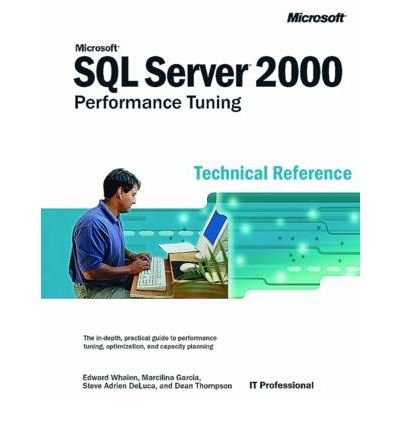 [(Microsoft SQL Server 2000 Performance Tuning Technical Reference)] [by: Edward Whalen]
