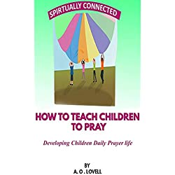 How to Teach Children to Pray: A Step by Step Guide on Prayer For Children