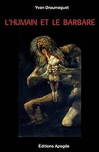 L'Humain et le barbare par Yvan Droumaguet