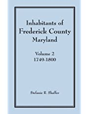 Inhabitants of Frederick County, Maryland, Vol. 2: 1749-1800