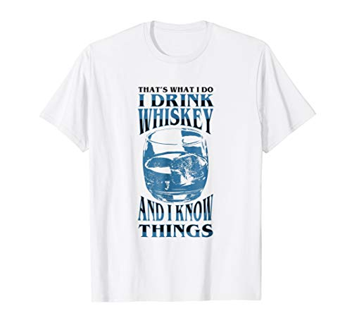 I drink Whiskey and I know Things TShirt Drinking Gift Tee (Single Malt Cask)