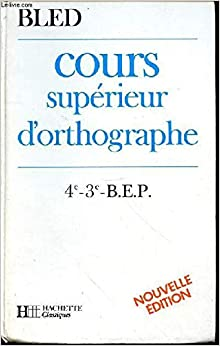 Cours supérieur d'orthographe 4e, 3e, BEP