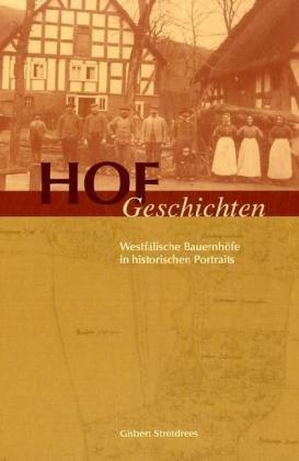 Hofgeschichten: Westfälische Bauernhöfe in historischen Portraits