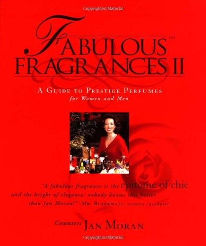 Fabulous Fragrances II : A Guide to Prestige Perfumes for Women and Men (Women's Fragrances Best Sellers)