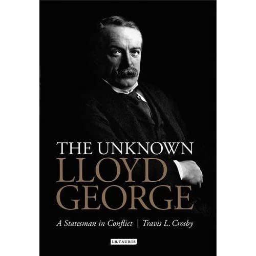 The Unknown Lloyd George: A Statesman in Conflict