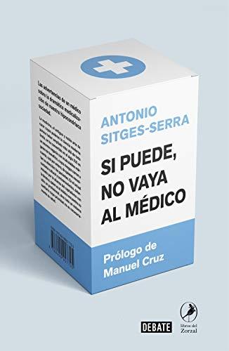 Si puede no vaya al medico Las advertencias de un medico sobre la dramatica medicalizacion de nuestra hipocondriaca soci