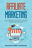 Affiliate Marketing: A Proven Step by Step Guide for Beginners to Learn All the Secrets to Make Money Online Using Paid Advertising from Low Ticket to ... Programs! (Social Media Marketing Book 2)