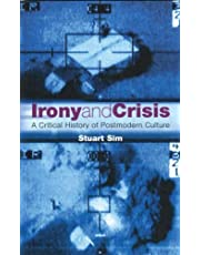 Irony and Crisis: A Critical History of Postmodern Culture