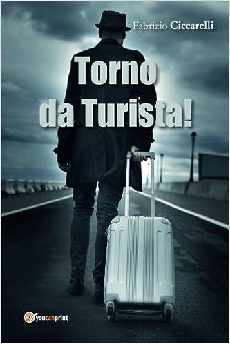 Torno da turista! - Fabrizio Ciccarelli