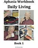 Aphasia Workbook Daily Living Book 1: Volume 1