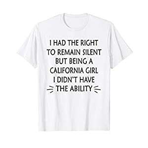 The Right To Remain Silent But Being A California Girl Shirt