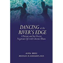 Dancing at the River's Edge: A Patient and Her Doctor Negotiate Life with Chronic Illness by Alida Brill (2010-03-24)