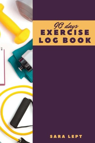 Read Online 90 Days Exercise Log Book: Fitness Workout Training Logs Diary Journal Notebook: Workout Journal Tracker  Gym Training Log Book, Fitness Notebook, An ... 96 Pages (Fitness Journal Log) (Volume 3) pdf epub
