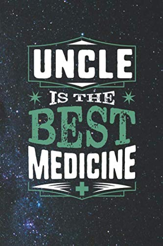 Uncle Is The Best Medicine: Family life Grandpa Dad Men love marriage friendship parenting wedding divorce Memory dating Journal Blank Lined Note Book Gift