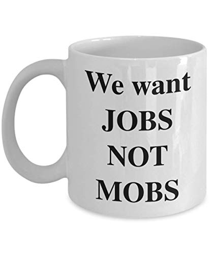 (We want JOBS NOT MOBS - 11 oz Coffee Mug Tea Cup Donald Trump Republicans)
