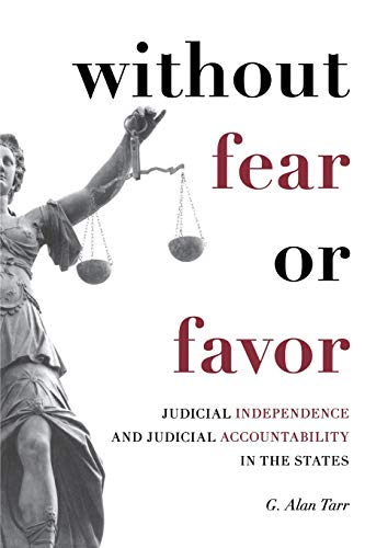 Without Fear or Favor: Judicial Independence and Judicial Accountability in the States (Stanford Studies in Law and Poli